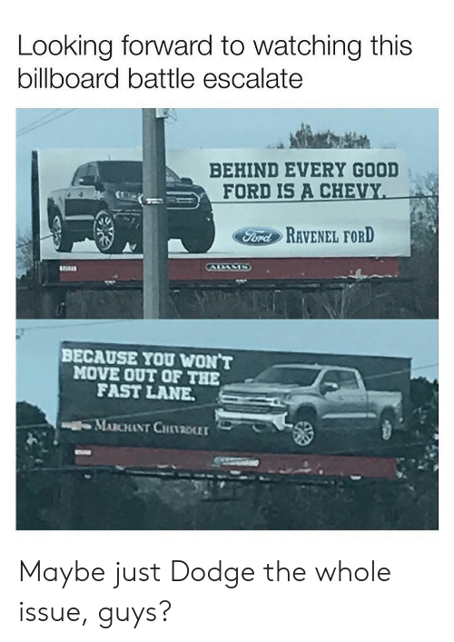 Billboard: Looking forward to watching this  billboard battle escalate  BEHIND EVERY GOOD  FORD IS A CHE  FordRAVENEL FORD  BECAUSE YOU WON T  MOVE OUT OF THE  FAST LANE  MARCHANT CHI1201 Maybe just Dodge the whole issue, guys?