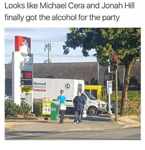 Jonah Hill, Memes, and Michael Cera: Looks like Michael Cera and Jonah Hill  finally got the alcohol for the party  ferred  ORATION