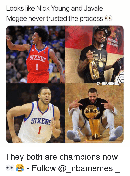 Memes, Nick, and Sixers: Looks like Nick Youna and Javale  Mcgee never trusted the process  SIXERS  G NBAMEMES  SIXERS They both are champions now 👀😂 - Follow @_nbamemes._