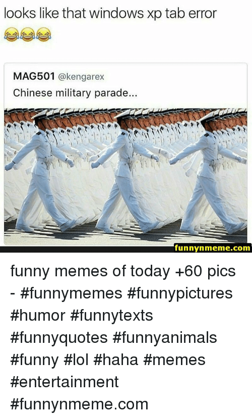 Funny, Lol, and Memes: looks like that windows xp tab error  MAG501 @kengarex  Chinese military parade..  funnynmeme.com funny memes of today +60 pics - #funnymemes #funnypictures #humor #funnytexts #funnyquotes #funnyanimals #funny #lol #haha #memes #entertainment #funnynmeme.com