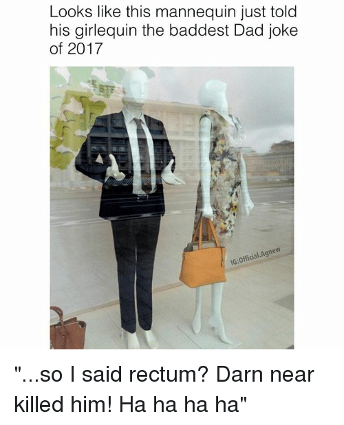 "Dads Jokes: Looks like this mannequin just told  his girlequin the baddest Dad joke  of 2017  SHE ""...so I said rectum? Darn near killed him! Ha ha ha ha"""