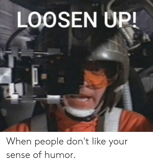 Reddit, Humor, and Like: LOOSEN UP! When people don't like your sense of humor.