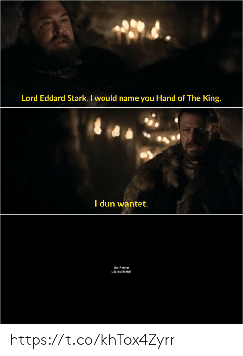 Memes, 🤖, and Lisa: Lord Eddard Stark, I would name you Hand of The King.  I dun wantet.  Line Producer  LISA MCATACKN EY https://t.co/khTox4Zyrr