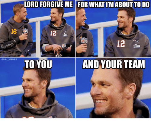 Memes, Nfl, and Lord: LORD FORGIVE ME FOR WHAT IM ABOUT TO DO  16  12  NFL  12 hin  @NFL MEMES  TO YOU  AND YOUR TEAM
