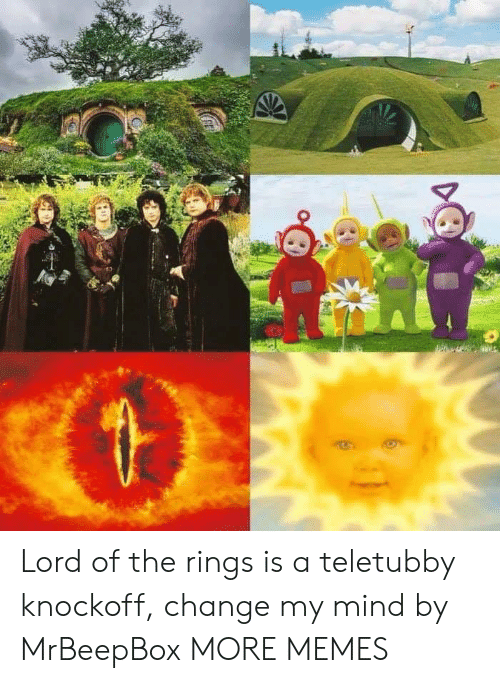 Lord of the Rings: Lord of the rings is a teletubby knockoff, change my mind by MrBeepBox MORE MEMES