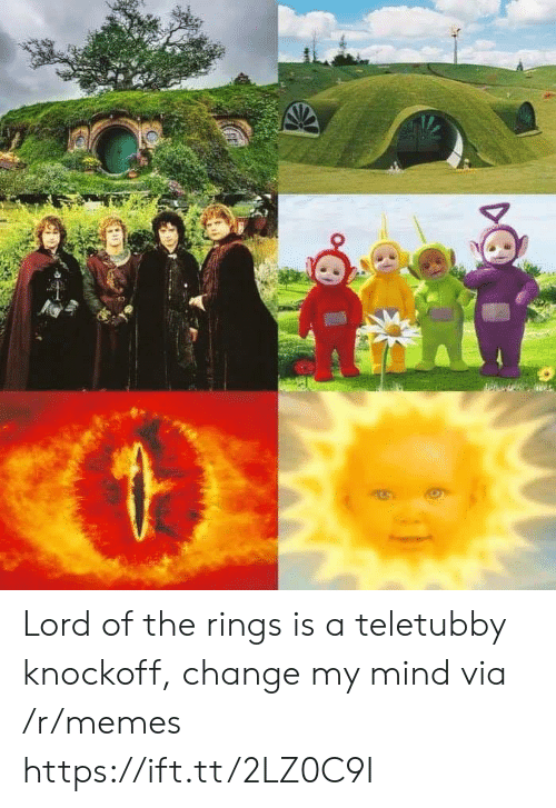 Lord of the Rings: Lord of the rings is a teletubby knockoff, change my mind via /r/memes https://ift.tt/2LZ0C9I