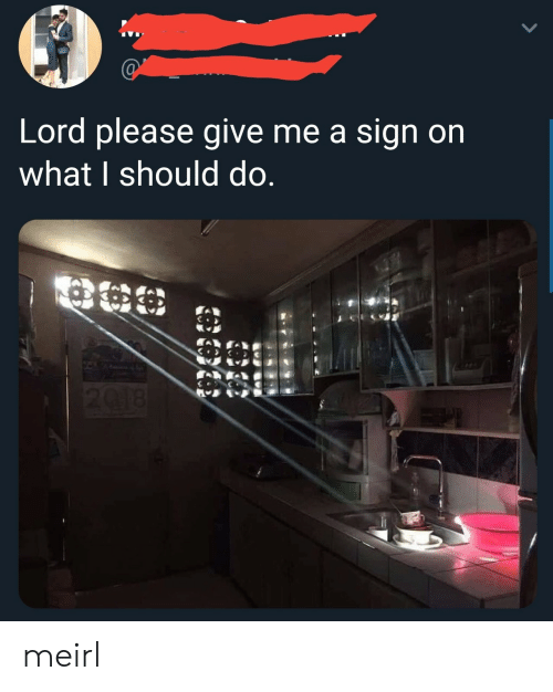 MeIRL, Lord, and Sign: Lord please give me a sign on  what I should do meirl