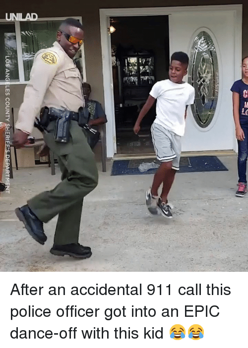 Dank, Police, and Los Angeles: LOS ANGELES COUNTY SHER-EESDEPARTMENT After an accidental 911 call this police officer got into an EPIC dance-off with this kid 😂😂