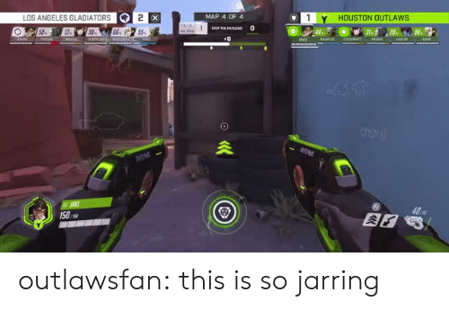 jarring: LOS ANGELES GLADIATOR  MAP 4 OF 4  HOUSTON OUTLAWS  40  150,s outlawsfan:  this is so jarring