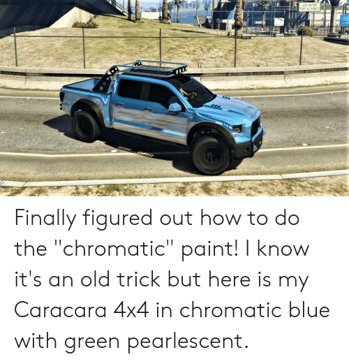 "Blue, How To, and Paint: LOS SANTOS  PORT AUTHORITY Finally figured out how to do the ""chromatic"" paint! I know it's an old trick but here is my Caracara 4x4 in chromatic blue with green pearlescent."