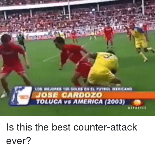 Memes, 🤖, and Futbol: LOS ULORES 100 COLES EN EL FUTBOL uEXeANO  JOSE CARDOZO  TOLUCA vs AMERICA (2003) Is this the best counter-attack ever?