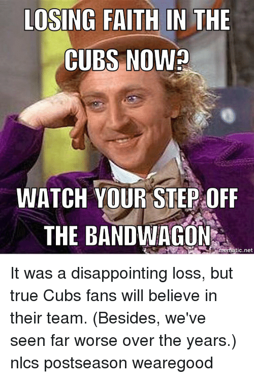 losing faith in the cubs now watch your step off 5061614 🇲🇽 25 best memes about bandwagon jersey bandwagon jersey memes
