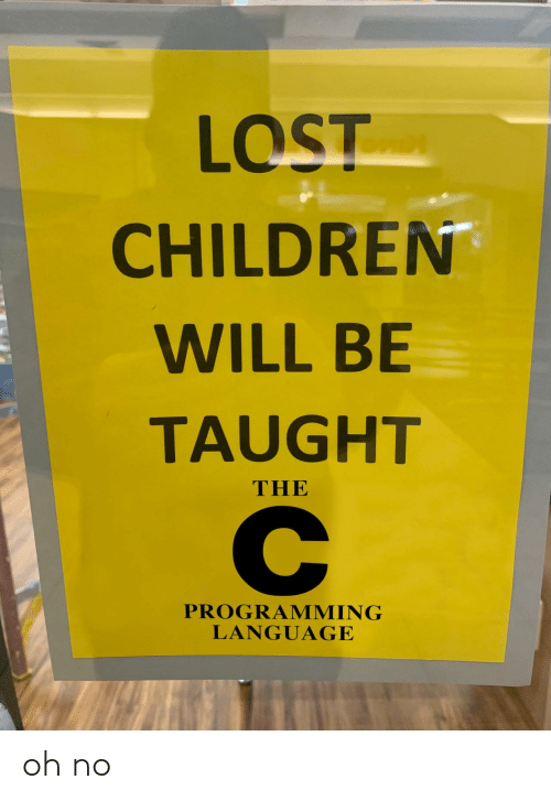 Programming: LOST  CHILDREN  WILL BE  TAUGHT  THE  PROGRAMMING  LANGUAGE oh no