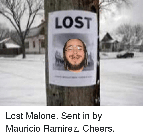 malone: LOST Lost Malone. Sent in by Mauricio Ramirez. Cheers.