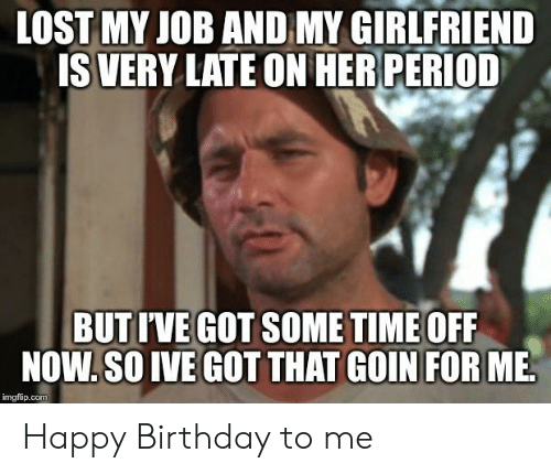 Period late girlfriend on my is her How Late