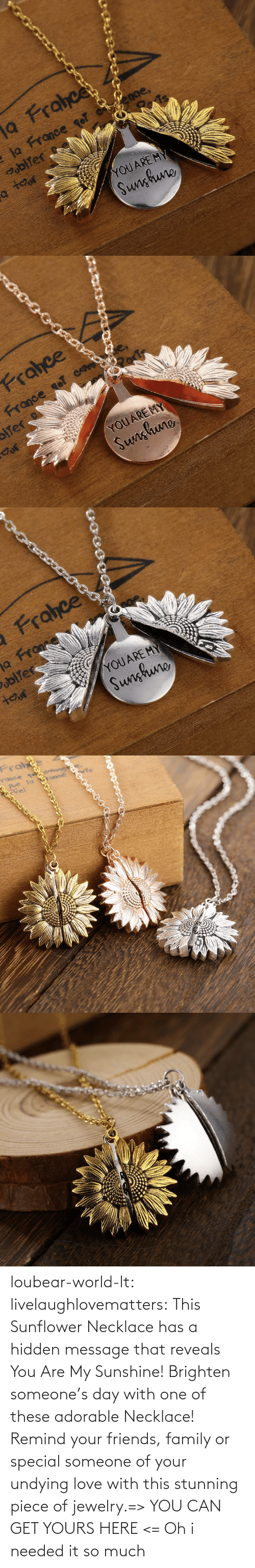 Has: loubear-world-lt:  livelaughlovematters:  This Sunflower Necklace has a hidden message that reveals You Are My Sunshine! Brighten someone's day with one of these adorable Necklace! Remind your friends, family or special someone of your undying love with this stunning piece of jewelry.=> YOU CAN GET YOURS HERE <=   Oh i needed it so much