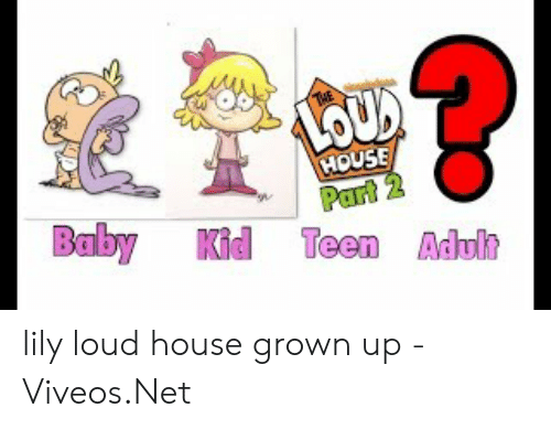 Viveos: LOUD  THE  HOUSE  Part 2  Baby Kid Teen Adult lily loud house grown up - 免费在线视频最佳电影电视节目 - Viveos.Net