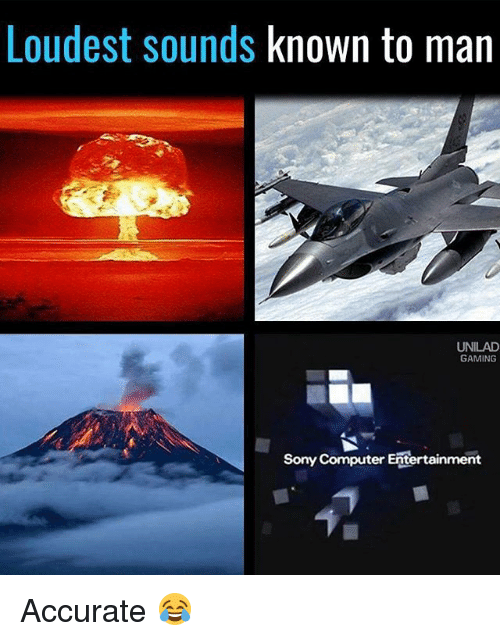 Memes, Sony, and Computer: Loudest sounds  known to man  UNILAD  GAMING  Sony Computer Entertainment Accurate 😂