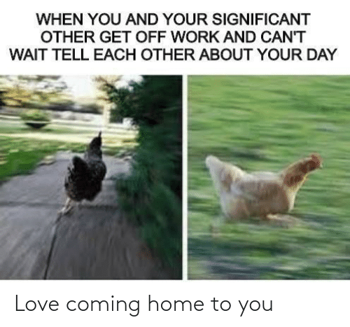 Love: Love coming home to you