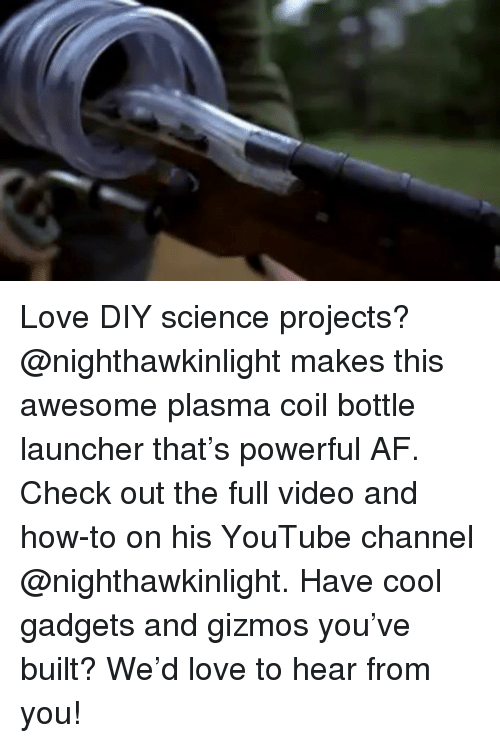 gadgets: Love DIY science projects? @nighthawkinlight makes this awesome plasma coil bottle launcher that's powerful AF. Check out the full video and how-to on his YouTube channel @nighthawkinlight. Have cool gadgets and gizmos you've built? We'd love to hear from you!