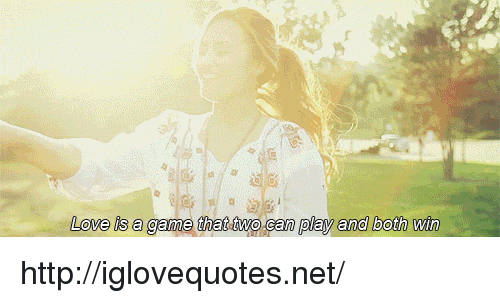 Love, Game, and Http: Love is a game that two cam play and both win http://iglovequotes.net/