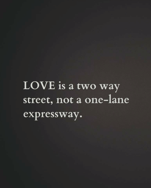 Love, One, and Street: LOVE is a two way  street, not a one-lane  expressway.