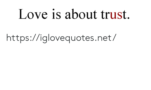 Love, Net, and Href: Love is about trust. https://iglovequotes.net/