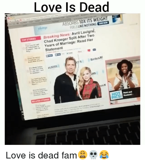 deads: Love Is Dead  aloap  ABSORBS 1OX ITS WEIGHT  FEEL S LIKE NOTHING  Breaking Nows: Avril Lavigne  Chad Kroeger Split After Two  Years of Marriage: Read Her  Statement  SiriusXI Love is dead fam😩💀😂