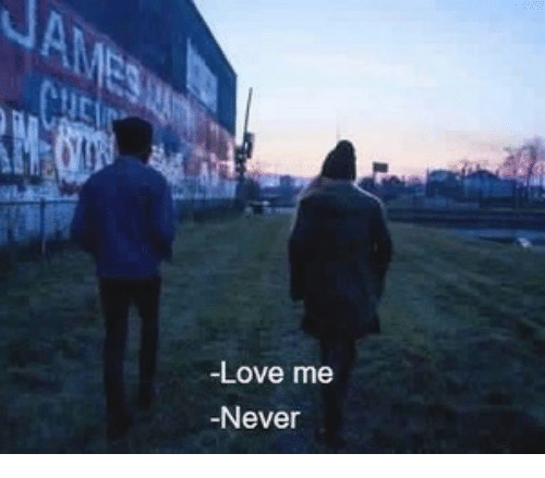 me never: -Love me  -Never