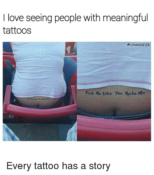 Storys: love seeing people With meaningful  tattoos  ocosmoskyle  Fuk A. Like You Hate  Me  Fuk A. ure You Hate Me Every tattoo has a story