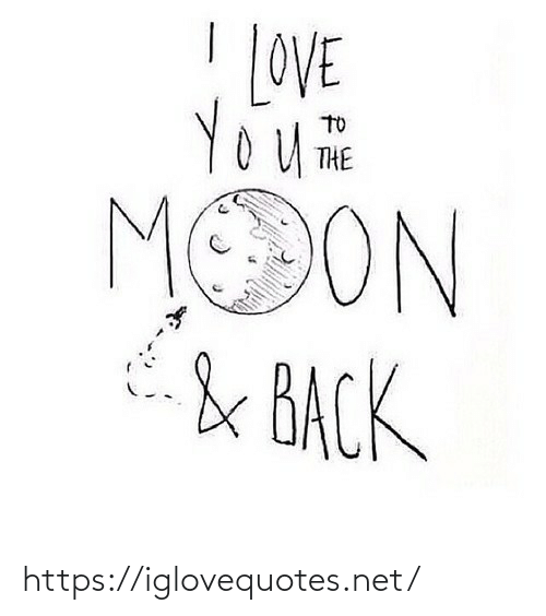 the moon: LOVE  TO  THE  MOON  & BACK https://iglovequotes.net/