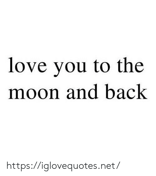 the moon: love you to the  moon and back https://iglovequotes.net/