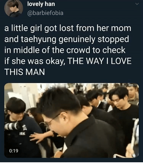 taehyung: lovely han  @barbiefobia  a little girl got lost from her mom  and taehyung genuinely stopped  in middle of the crowd to check  if she was okay, THE WAY I LOVE  THIS MAN  apex  RK  0:19  BIE