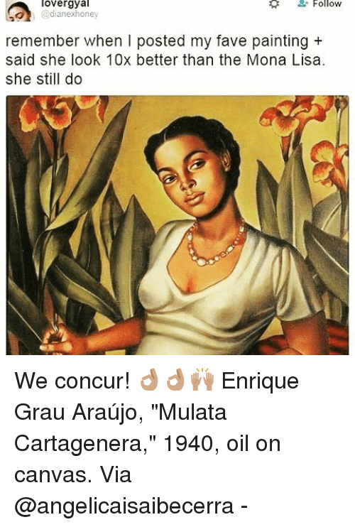 """Araujo: lovergyal  Follow  dianexhoney  remember when I posted my fave painting  said she look 10x better than the Mona Lisa  she still do We concur! 👌🏽👌🏽🙌🏽 Enrique Grau Araújo, """"Mulata Cartagenera,"""" 1940, oil on canvas. Via @angelicaisaibecerra -"""