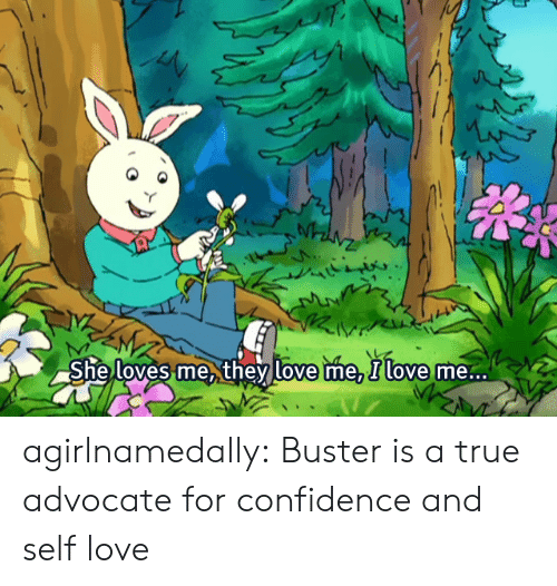 Advocate: loves me they love me, Ilove  She  me... agirlnamedally:  Buster is a true advocate for confidence and self love