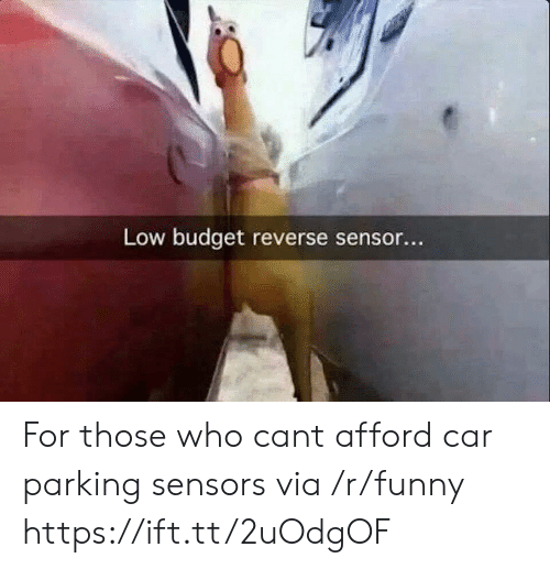 Low Budget: Low budget reverse sensor... For those who cant afford car parking sensors via /r/funny https://ift.tt/2uOdgOF