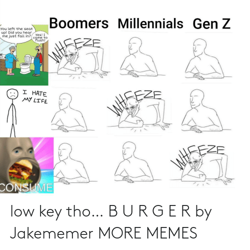 Low key: low key tho… B U R G E R by Jakememer MORE MEMES