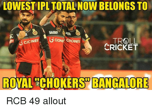 Memes, Troll, and Cricket: LOWEST IPL TOTALNOW BELONGS TO  TROLL  GGIONEE  UGIONE GIONEE  CRICKET  ROYAL CHOKERS BANGALORE RCB 49 allout   <mad>