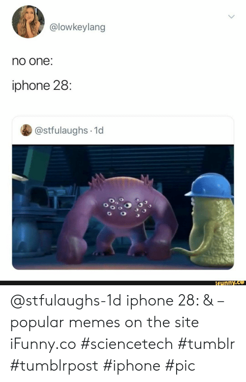 Popular Memes: @lowkeylang  no one:  iphone 28:  @stfulaughs 1d  ifunny.co @stfulaughs-1d iphone 28: & – popular memes on the site iFunny.co #sciencetech #tumblr #tumblrpost #iphone #pic