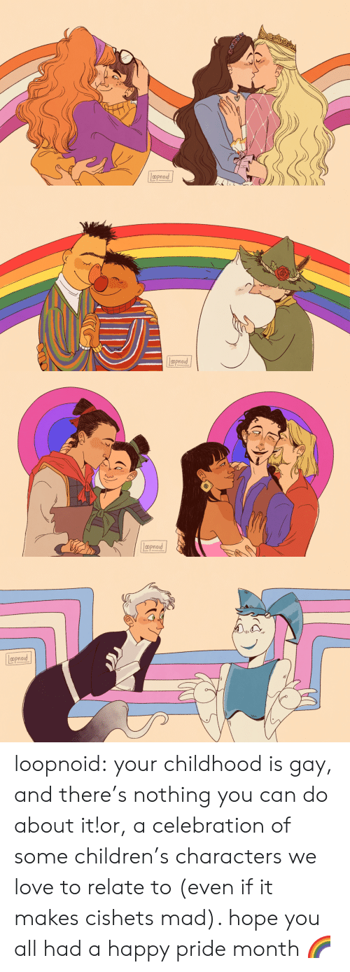Children, Love, and Tumblr: Lppnord   aprod   Lpoproud   Loproad loopnoid:  your childhood is gay, and there's nothing you can do about it!or, a celebration of some children's characters we love to relate to (even if it makes cishets mad). hope you all had a happy pride month🌈