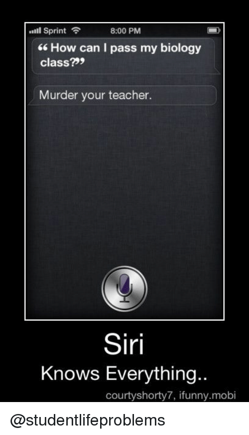 Ifunny Mobi: lSprint  6 How can I pass my biology  class?99  8:00 PM  Murder your teacher.  Siri  Knows Everything..  courtyshorty7, ifunny.mobi @studentlifeproblems