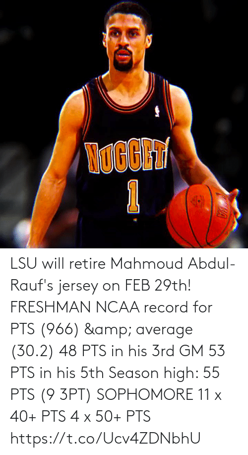 pts: LSU will retire Mahmoud Abdul-Rauf's jersey on FEB 29th!   FRESHMAN NCAA record for PTS (966) & average (30.2) 48 PTS in his 3rd GM 53 PTS in his 5th Season high: 55 PTS (9 3PT)   SOPHOMORE 11 x 40+ PTS 4 x 50+ PTS    https://t.co/Ucv4ZDNbhU
