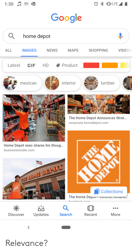 Funny, Gif, and Google: LTE  Google  home depot  ALL  IMAGES  NEWS  MAPS  SHOPPING  VIDEOS  Latest GIF HD Product  mexican  interior  lumber  19  The Home Depot Announces Strat...  corporate.homedepot.com  Home Depot exec shares his thoug…  businessinsider.com  Collections  The Home De  DiscoverUpdates  Search  Recent  More Relevance?
