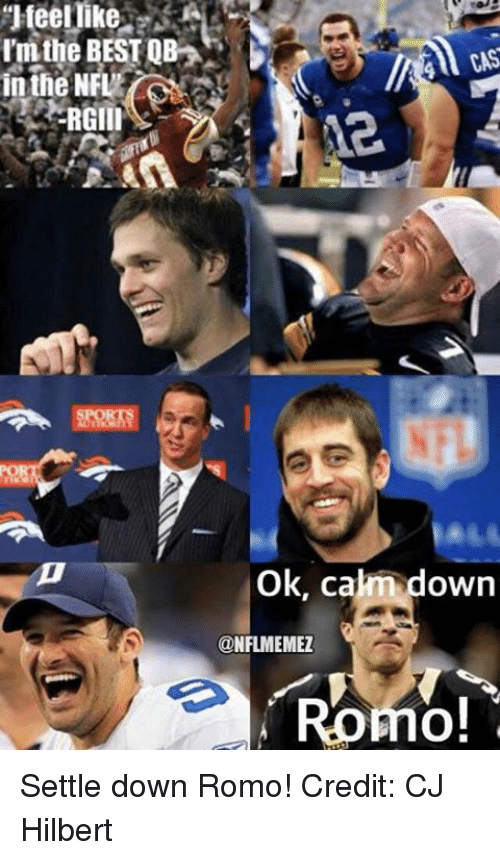 "Nfl, Down, and Romo: ""lteellike  the BESTOB  in the NFL  RGIII  ok, ca  down  CONFLMEMEZ  Romo! Settle down Romo! Credit: CJ Hilbert"