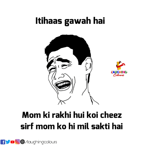 Indianpeoplefacebook, Mom, and Mil: ltihaas gawah hai  AUGHING  Colours  Mom ki rakhi hui koi cheez  sirf mom ko hi mil sakti hai  f/laughingcolours