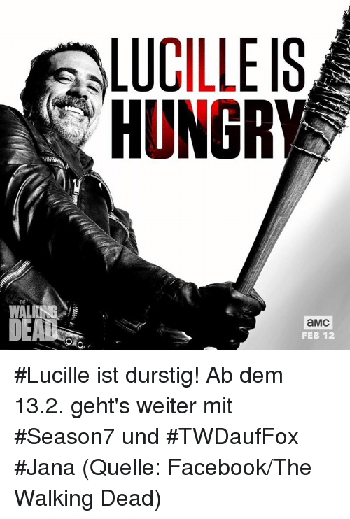 Memes, The Walking Dead, and Walking Dead: LUCILLE IS  HUNGRY  aMC  FEB 12 #Lucille ist durstig!   Ab dem 13.2. geht's weiter mit #Season7 und #TWDaufFox  #Jana (Quelle: Facebook/The Walking Dead)