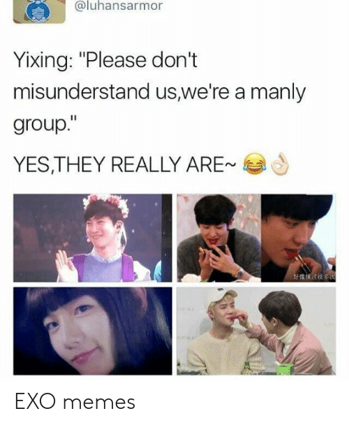 """manly: @luhansarmor  Yixing: """"Please don't  misunderstand us,we're a manly  group.""""  YES,THEY REALLY ARE-  好像沫 till es EXO memes"""