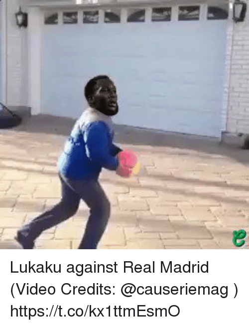 Memes, Real Madrid, and Video: Lukaku against Real Madrid (Video Credits: @causeriemag )  https://t.co/kx1ttmEsmO
