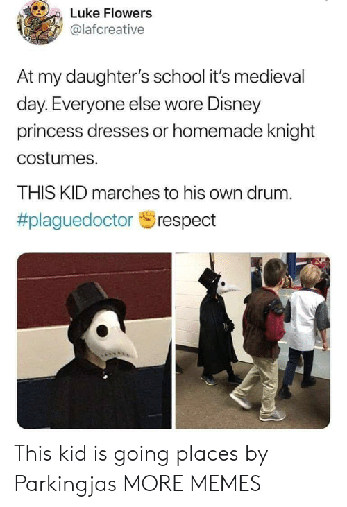 Daughters: Luke Flowers  @lafcreative  At my daughter's school it's medieval  day. Everyone else wore Disney  princess dresses or homemade knight  costumes.  THIS KID marches to his own drum.  This kid is going places by Parkingjas MORE MEMES