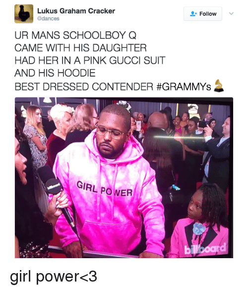 ScHoolboy Q: Lukus Graham Cracker  Follow  @dances  UR MANS SCHOOLBOY Q  CAME WITH HIS DAUGHTER  HAD HER IN A PINK GUCCI SUIT  AND HIS HOODIE  BEST DRESSED CONTENDER #GRAMMYs  GIRL ER girl power<3